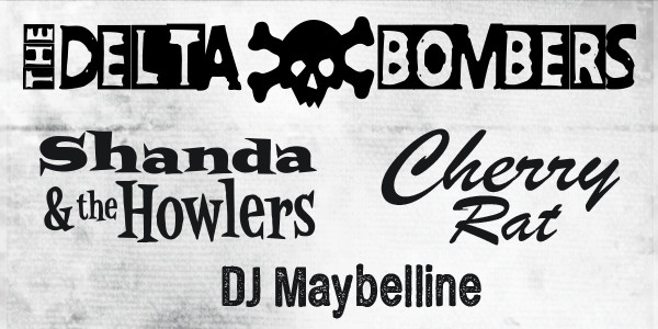 The Delta Bombers, Shanda & the Howlers, Cherry Rat & DJ Maybelline