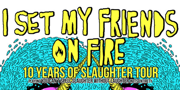 I Set My Friends On Fire - 10 Years Of Slaughter Tour