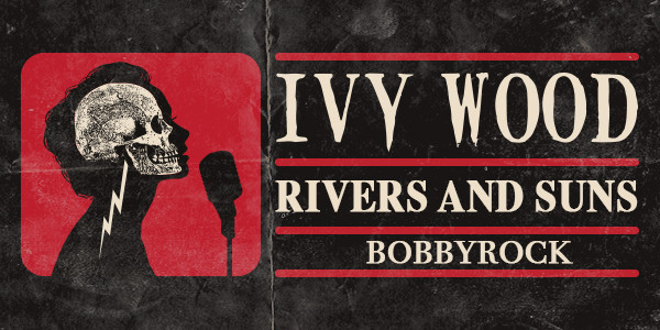 IVY WOOD, RIVERS AND SUNS, w/ BOBBYROCK