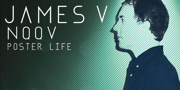 FREE SHOW: James V, NQQV, Poster Life
