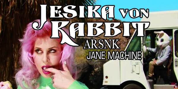 JESIKA VON RABBIT, ARSNK, JANE MACHINE
