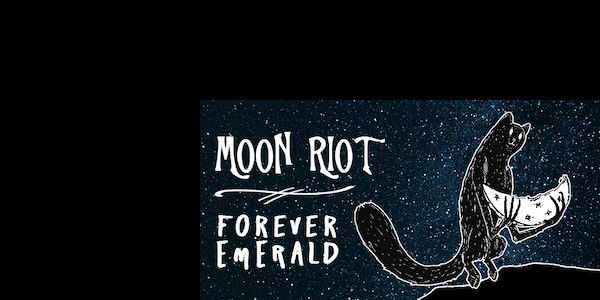 MOON RIOT, FOREVER EMERALD,