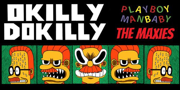 OKILLY DOKILLY w/ PLAYBOY MANBABY, THE MAXIES