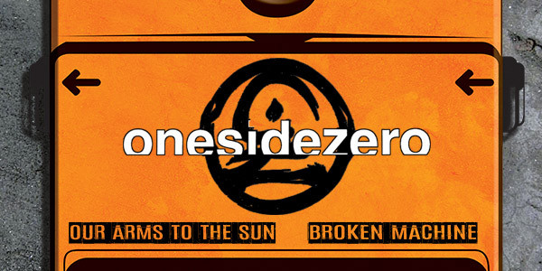 ONESIDEZERO w/ With Our Arms To The Sun, Broken Machine