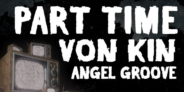Part Time, Von Kin, Angel Groove
