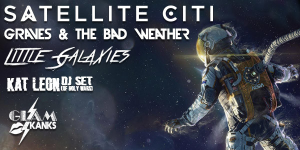 SATELLITE CITI, GLAM SKANKS, GRAVES & THE BAD WEATHER, LITTLE GALAXIES