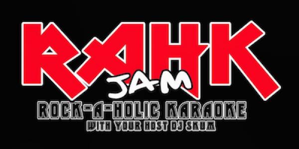 RAHK JAM - ROCK*A*HOLIC KARAOKE HOSTED BY DJ SKUM, THE MIXTAPE LOUNGE PRESENTED BY DJ AMANDA ROXX