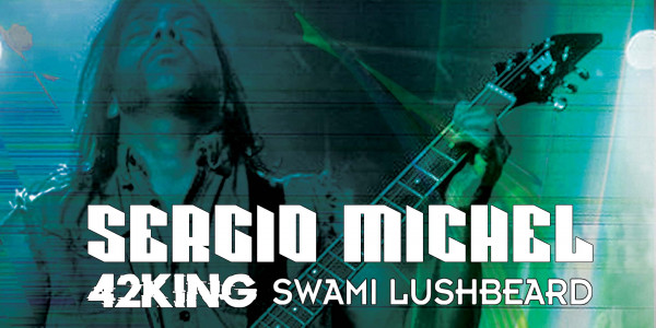 SERGIO MICHEL, 42 KING, SWAMI LUSHBEARD