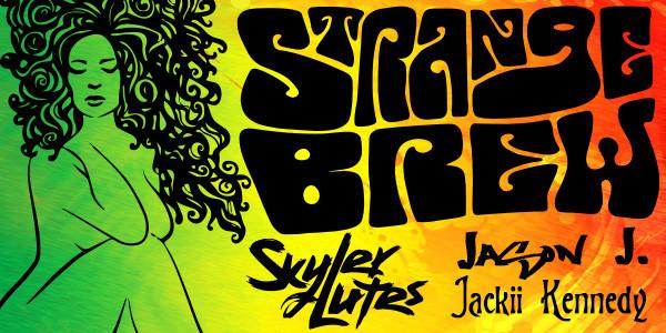 Strange Brew, Skyler Lutes, Jason J, Jackii Kennedy