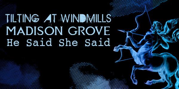 PURPLE FUZZ MACHINE, TILTING AT WINDMILLS, MADISON GROVE, HE SAID SHE SAID