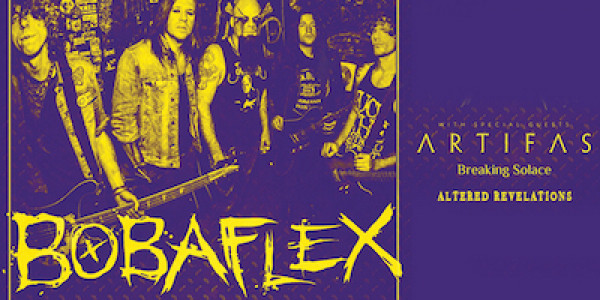 BOBAFLEX, ARTIFAS, BREAKING SOLACE, ALTERED REVELATIONS
