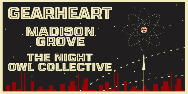 SILVER MOUNTAIN STAR, GEARHEART, MADISON GROVE, THE NIGHT OWL COLLECTIVE