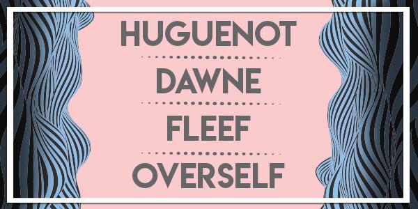 HUGUENOT, DAWNE, FLEEF, OVERSELF