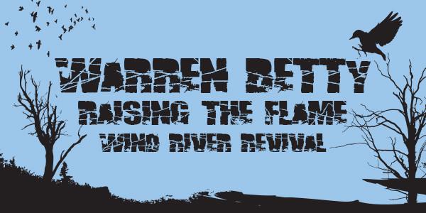 RAISING THE FLAME, WIND RIVER REVIVAL, WARREN BETTY