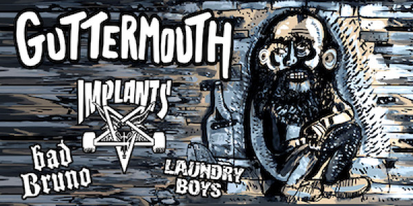 GUTTERMOUTH, IMPLANTS, BAD BRUNO, LAUNDRY BOYS