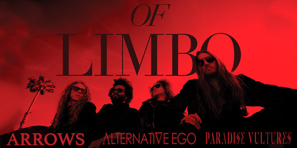 ALTERNATIVE EGO, PARADISE VULTURES, OF LIMBO, ARROWS