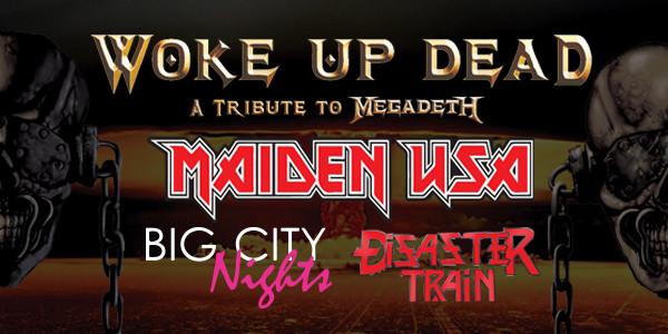 WOKE UP DEAD (MEGADETH TRIB.), MAIDEN USA, BIG CITY NIGHTS, DISASTER TRAIN