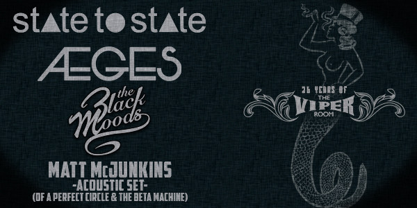 STATE TO STATE, AEGES, THE BLACK MOODS, MATT McJUNKINS (APC, THE BETA MACHINE)