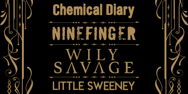 CHEMICAL DIARY, LITTLE SWEENEY, NINEFINGER, WILY SAVAGE