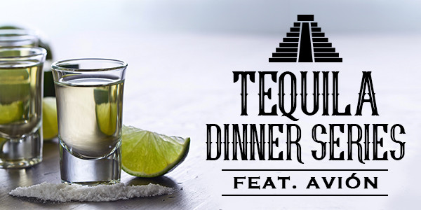 Tequila Dinner Series Featuring Avion Tequila