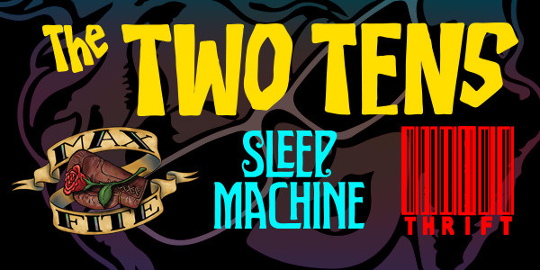 THE TWO TENS, MAX FITE, SLEEP MACHINE, THRIFT