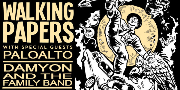 WALKING PAPERS w/ PALOALTO, DAMYON AND THE FAMILY BAND